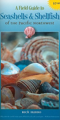 A Field Guide to Seashells & Shellfish of the Pacific Northwest By Harbo, Rick